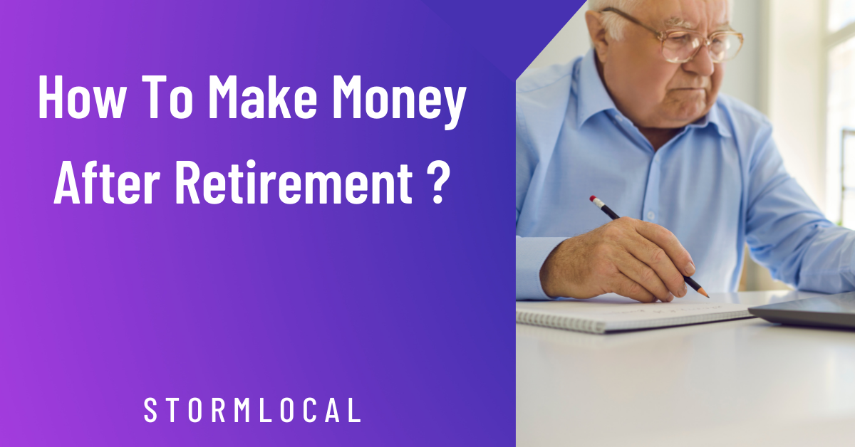 How to make money after retirement ? 16 best ways.